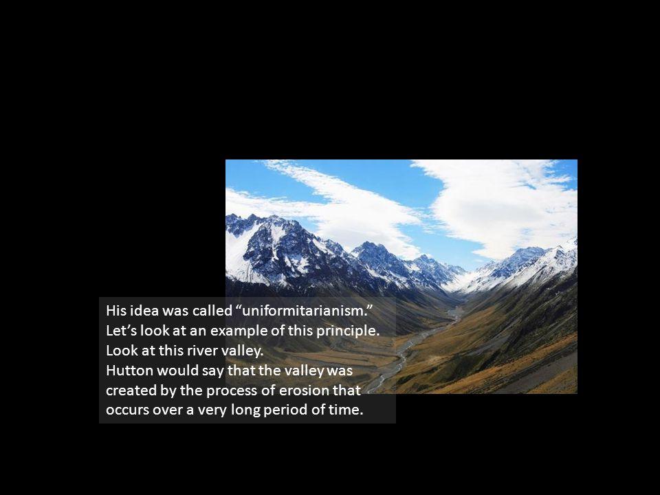 His idea was called uniformitarianism