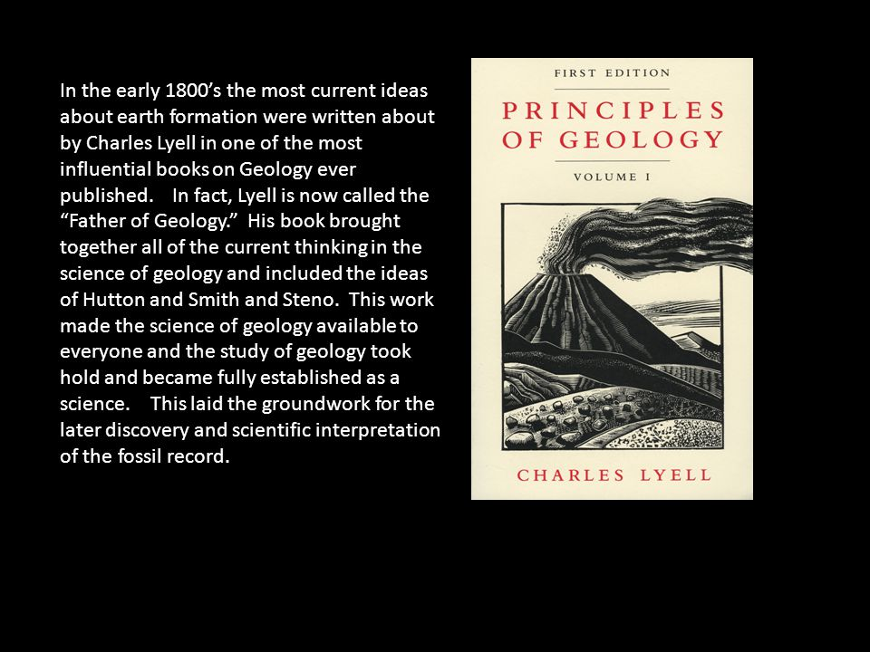 In the early 1800's the most current ideas about earth formation were written about by Charles Lyell in one of the most influential books on Geology ever published.
