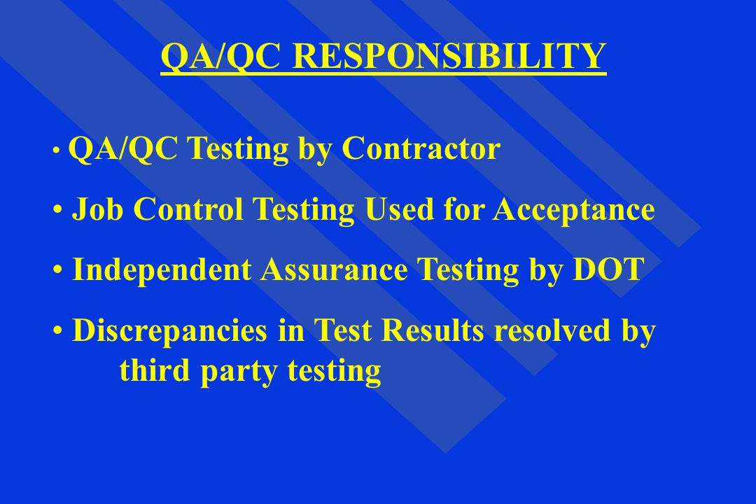 QA/QC RESPONSIBILITY Job Control Testing Used for Acceptance