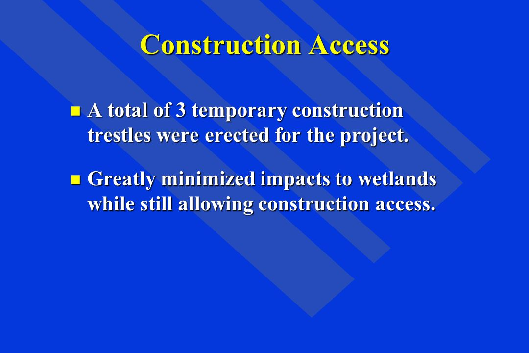Construction Access A total of 3 temporary construction trestles were erected for the project.