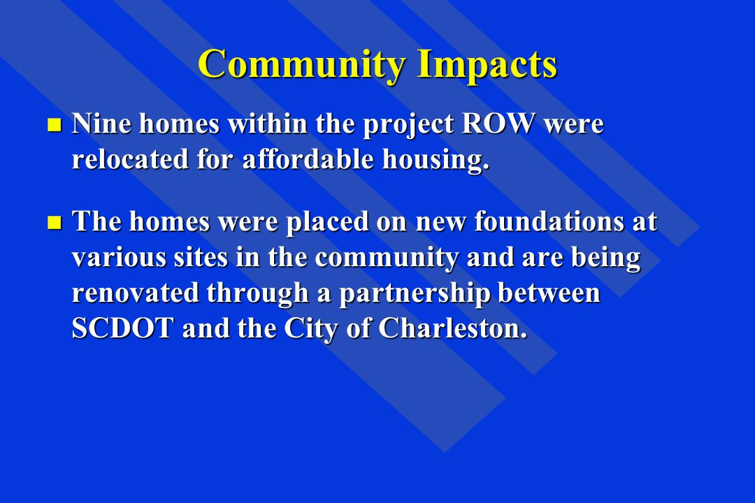 Community Impacts Nine homes within the project ROW were relocated for affordable housing.