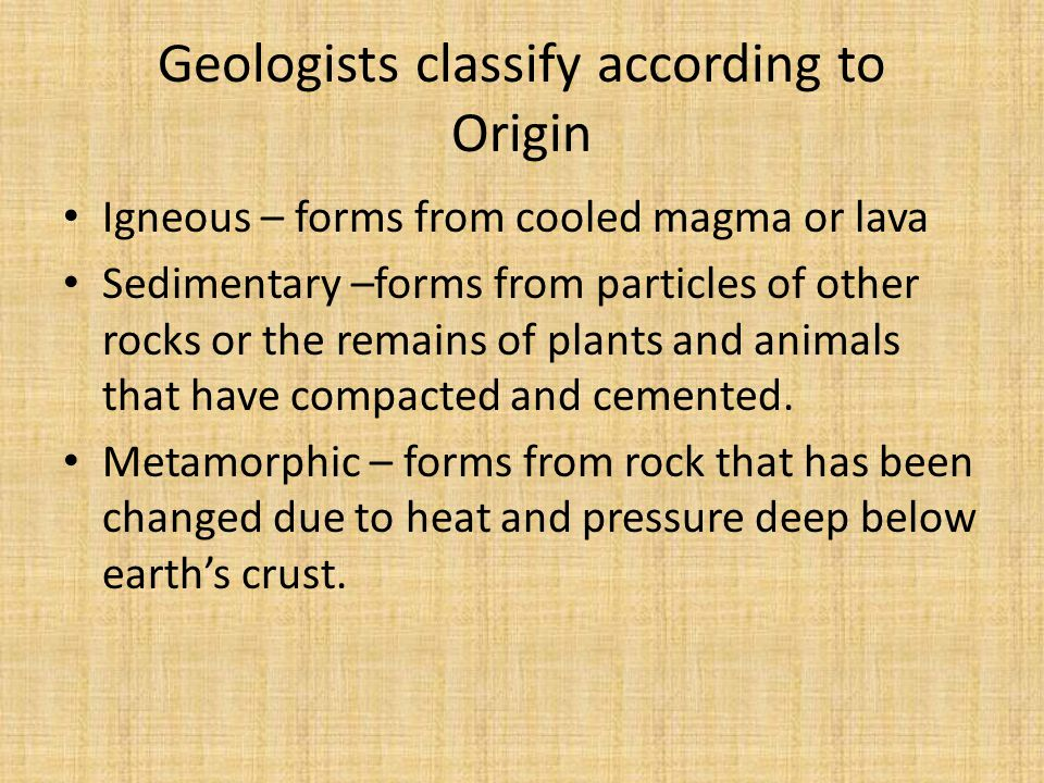 Geologists classify according to Origin