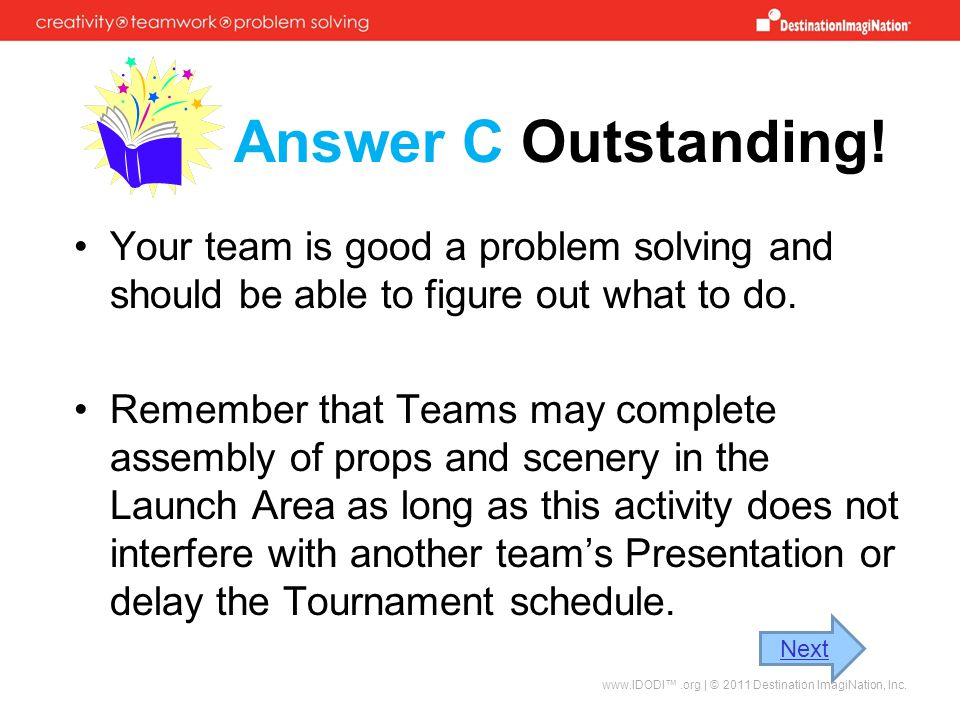 Answer C Outstanding! Your team is good a problem solving and should be able to figure out what to do.