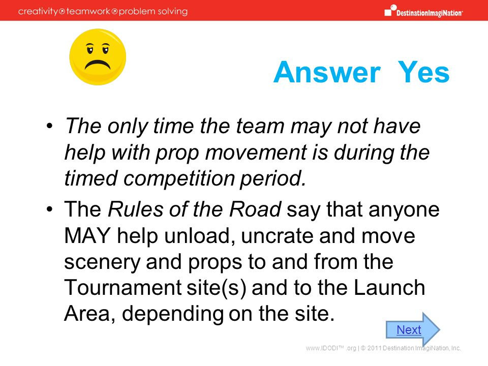 Answer Yes The only time the team may not have help with prop movement is during the timed competition period.