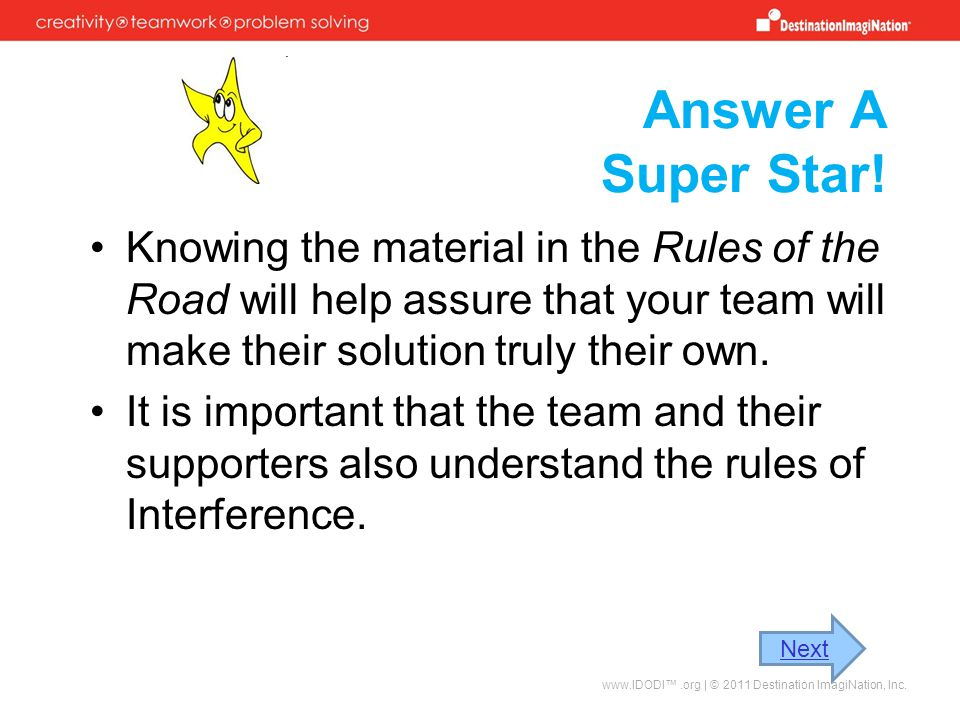 Answer A Super Star! Knowing the material in the Rules of the Road will help assure that your team will make their solution truly their own.