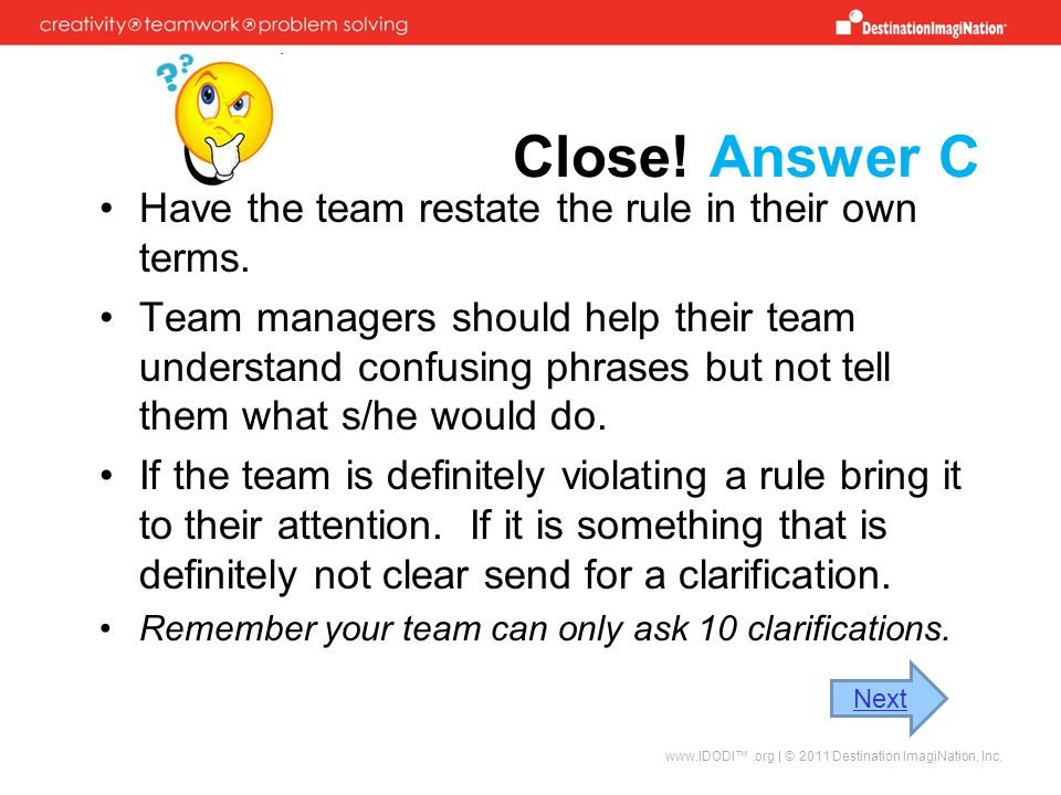 Close! Answer C Have the team restate the rule in their own terms.
