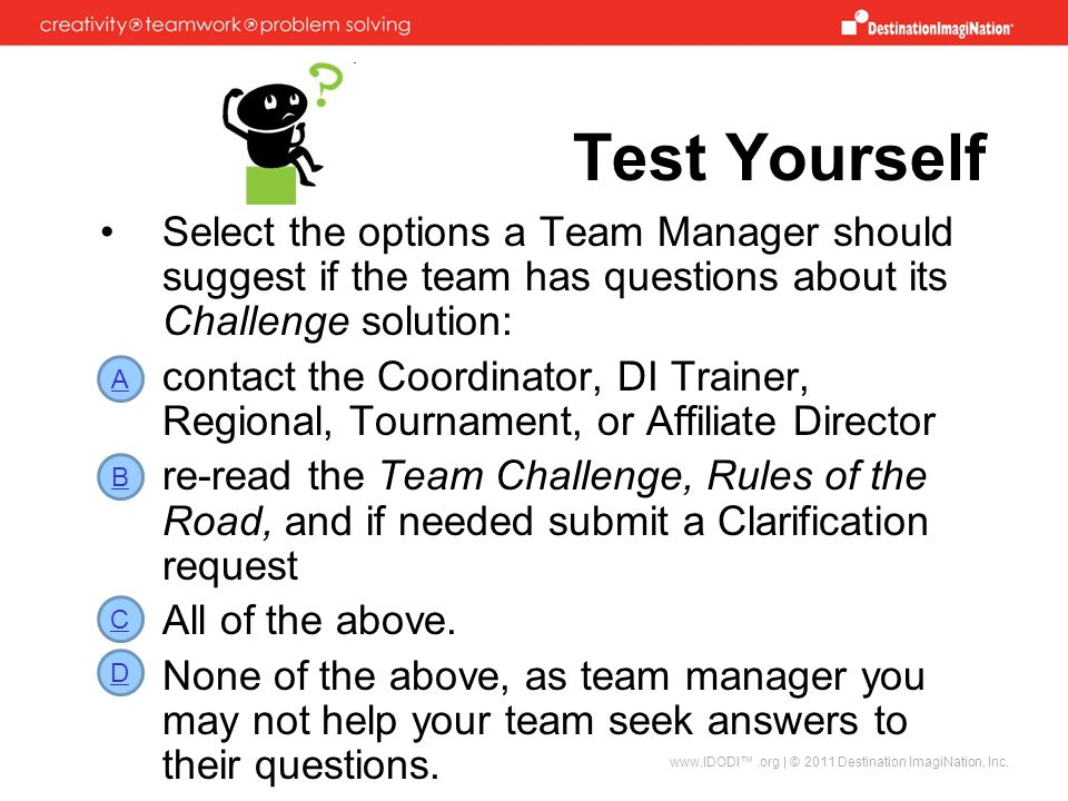 Test Yourself Select the options a Team Manager should suggest if the team has questions about its Challenge solution: