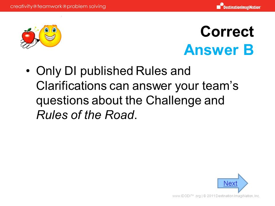 Correct Answer B Only DI published Rules and Clarifications can answer your team's questions about the Challenge and Rules of the Road.