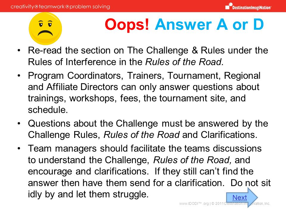 Oops! Answer A or D Re-read the section on The Challenge & Rules under the Rules of Interference in the Rules of the Road.