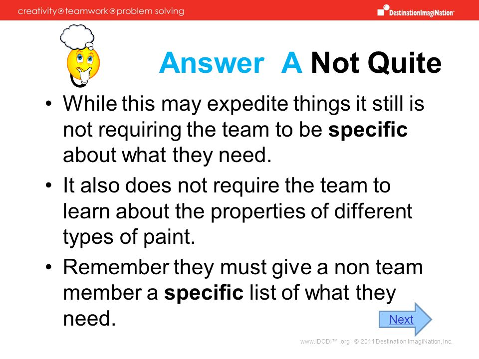 Answer A Not Quite While this may expedite things it still is not requiring the team to be specific about what they need.