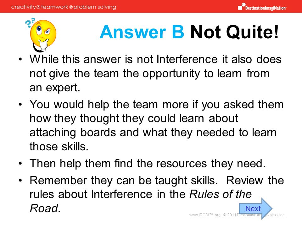 Answer B Not Quite! While this answer is not Interference it also does not give the team the opportunity to learn from an expert.