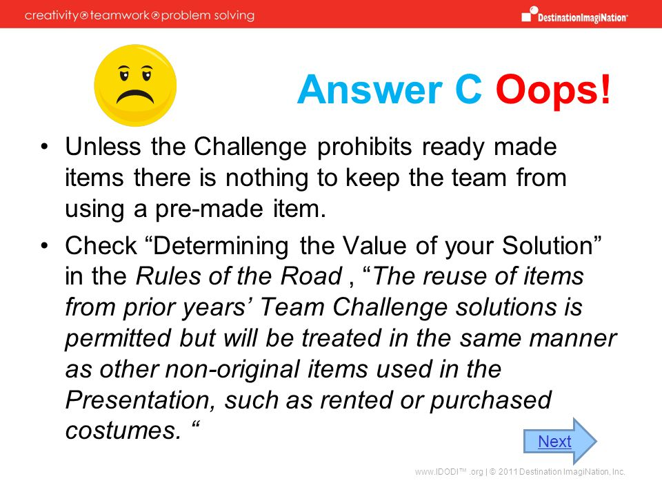 Answer C Oops! Unless the Challenge prohibits ready made items there is nothing to keep the team from using a pre-made item.