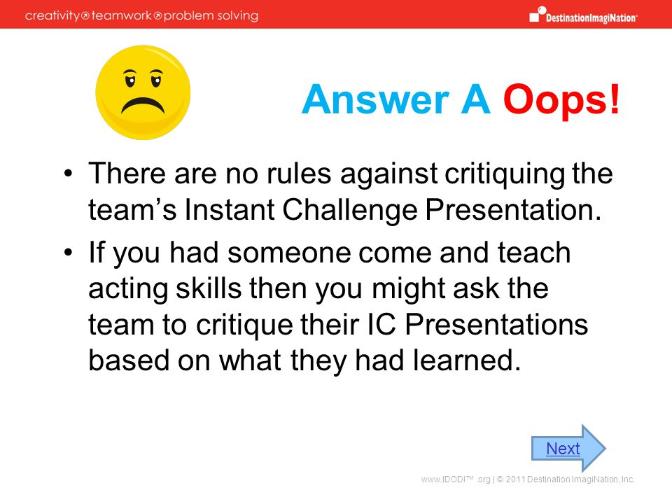 Answer A Oops! There are no rules against critiquing the team's Instant Challenge Presentation.