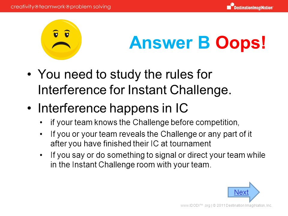 Answer B Oops! You need to study the rules for Interference for Instant Challenge. Interference happens in IC.