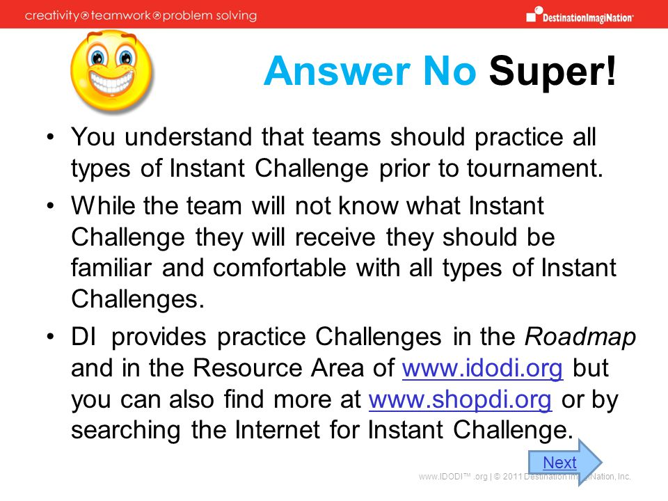 Answer No Super! You understand that teams should practice all types of Instant Challenge prior to tournament.