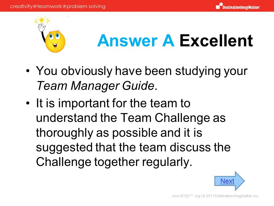 Answer A Excellent You obviously have been studying your Team Manager Guide.
