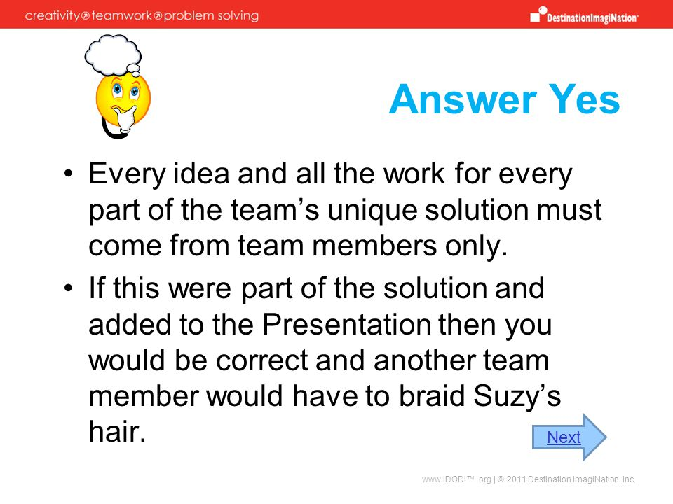 Answer Yes Every idea and all the work for every part of the team's unique solution must come from team members only.