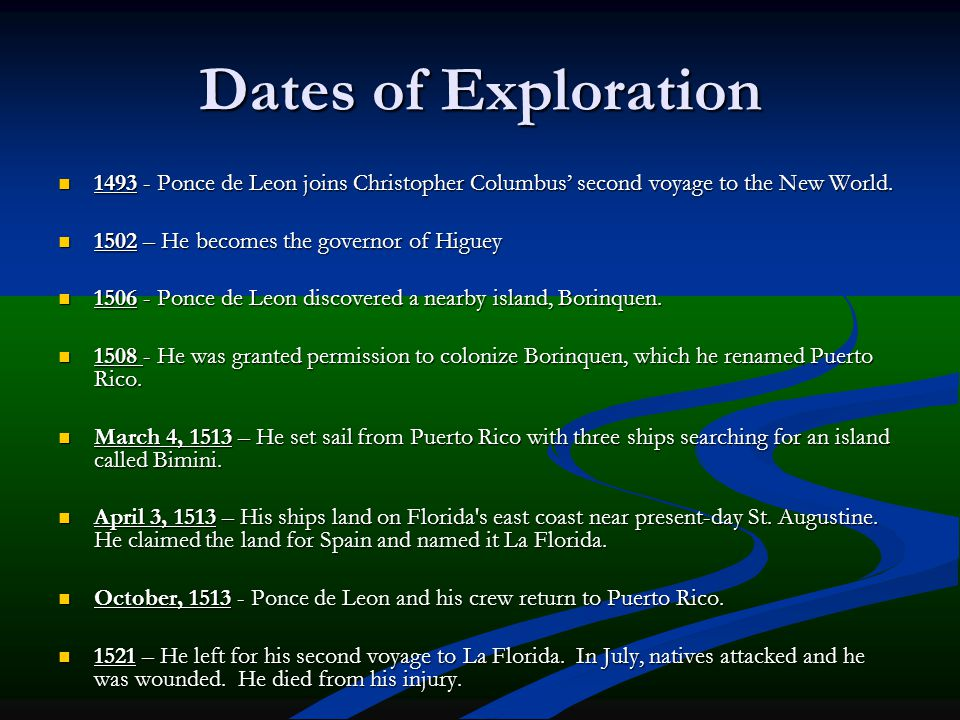 Dates of Exploration 1493 - Ponce de Leon joins Christopher Columbus' second voyage to the New World.