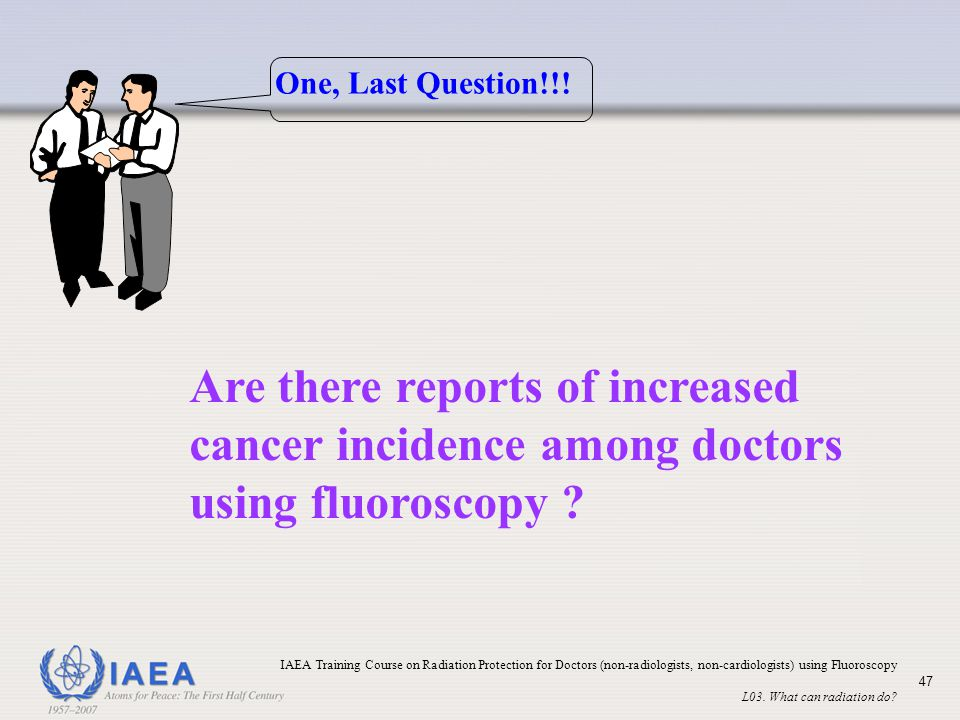 One, Last Question!!! Are there reports of increased cancer incidence among doctors using fluoroscopy