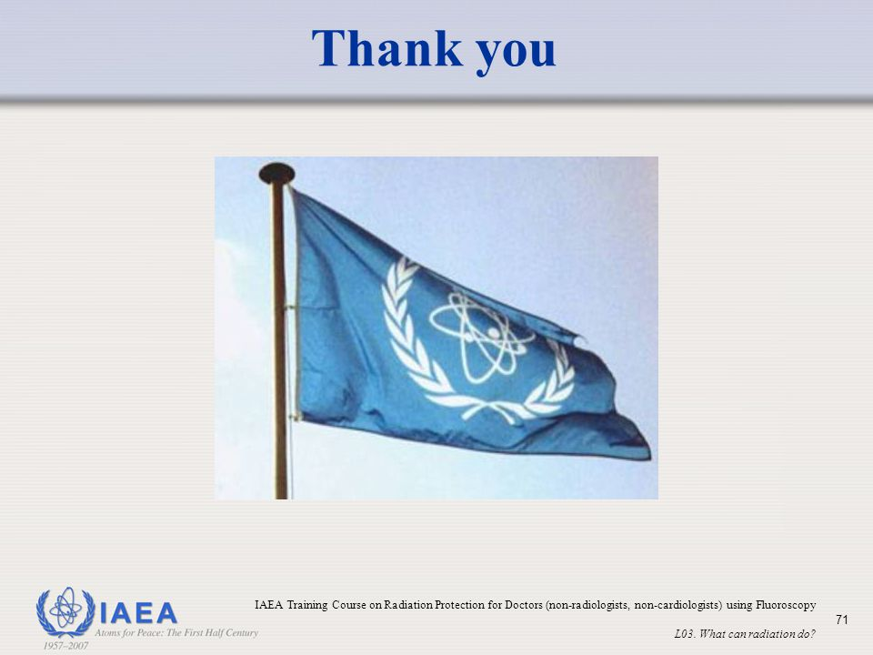 Thank you IAEA Training Course on Radiation Protection for Doctors (non-radiologists, non-cardiologists) using Fluoroscopy.