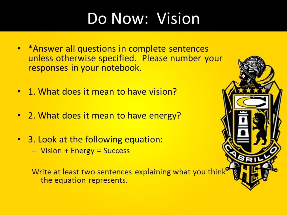 Do Now: Vision *Answer all questions in complete sentences unless otherwise specified. Please number your responses in your notebook.