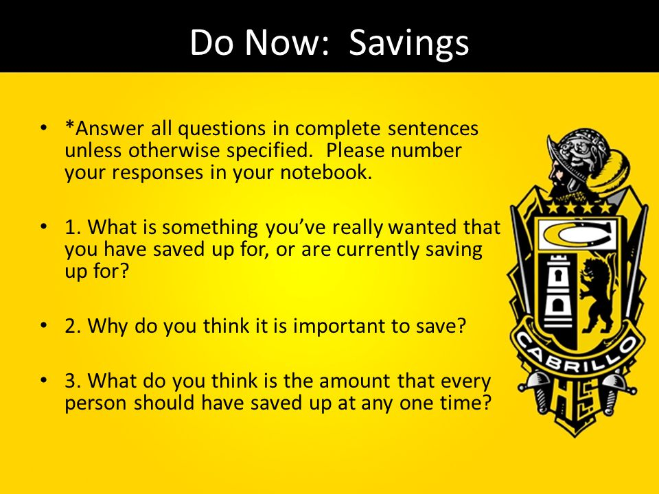 Do Now: Savings *Answer all questions in complete sentences unless otherwise specified. Please number your responses in your notebook.
