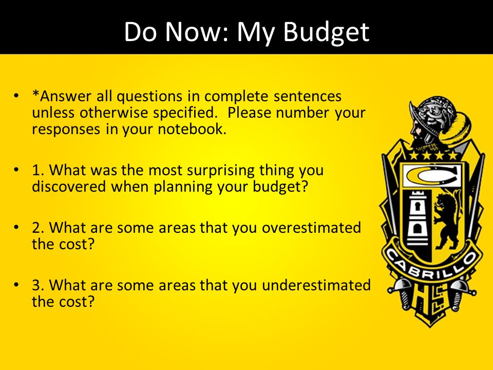 Do Now: My Budget *Answer all questions in complete sentences unless otherwise specified. Please number your responses in your notebook.