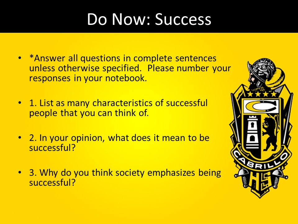 Do Now: Success *Answer all questions in complete sentences unless otherwise specified. Please number your responses in your notebook.