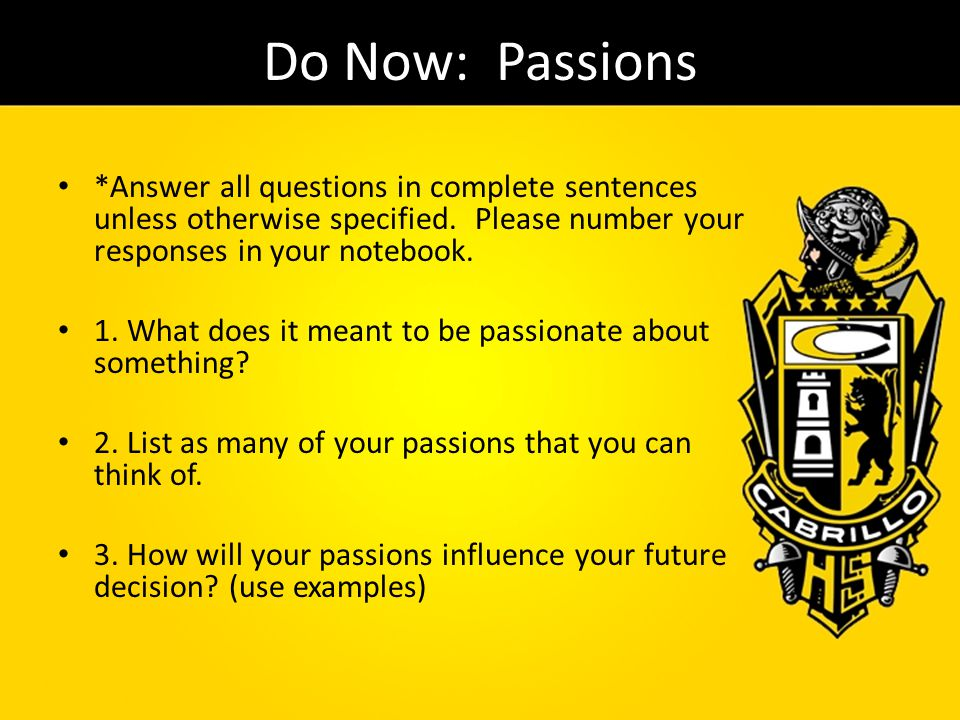 Do Now: Passions *Answer all questions in complete sentences unless otherwise specified. Please number your responses in your notebook.