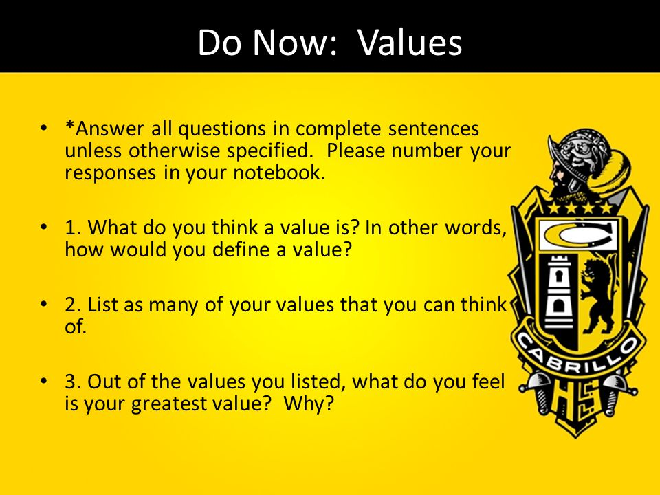 Do Now: Values *Answer all questions in complete sentences unless otherwise specified. Please number your responses in your notebook.