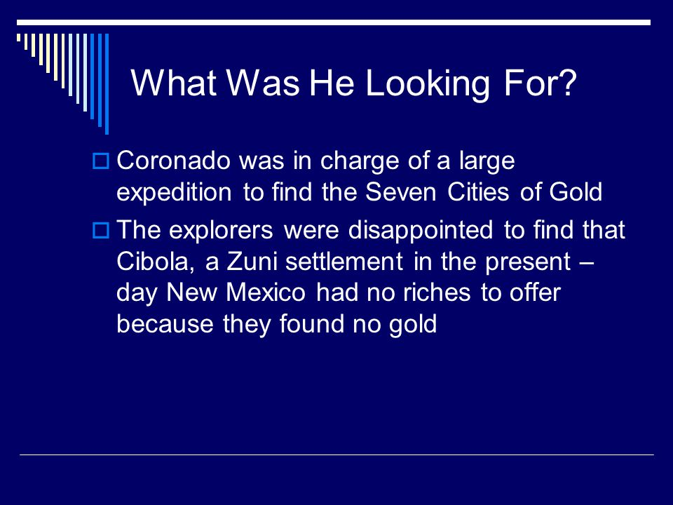 What Was He Looking For Coronado was in charge of a large expedition to find the Seven Cities of Gold.