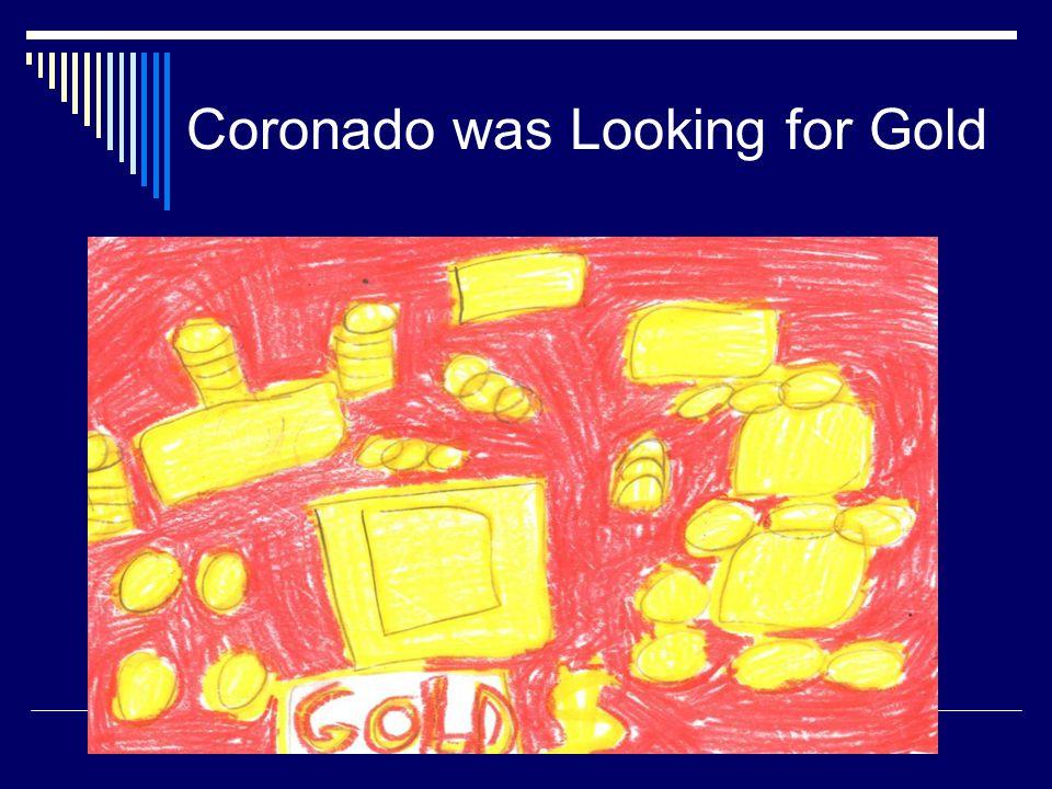 Coronado was Looking for Gold