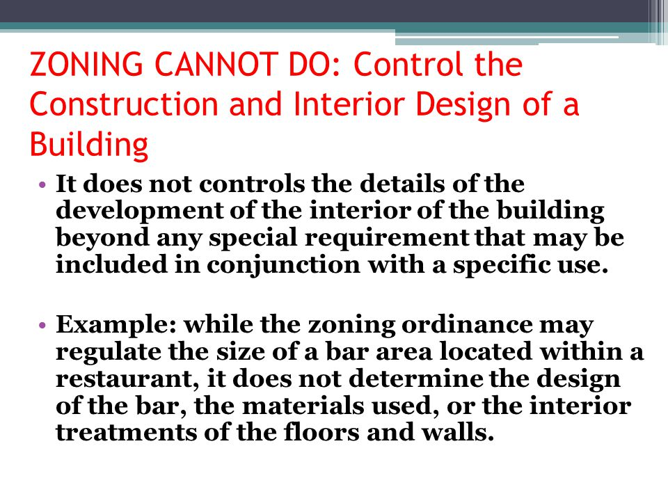 ZONING CANNOT DO: Control the Construction and Interior Design of a Building