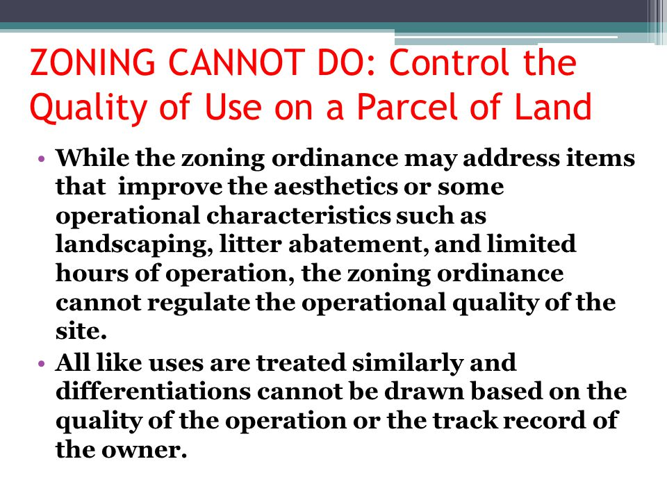 ZONING CANNOT DO: Control the Quality of Use on a Parcel of Land