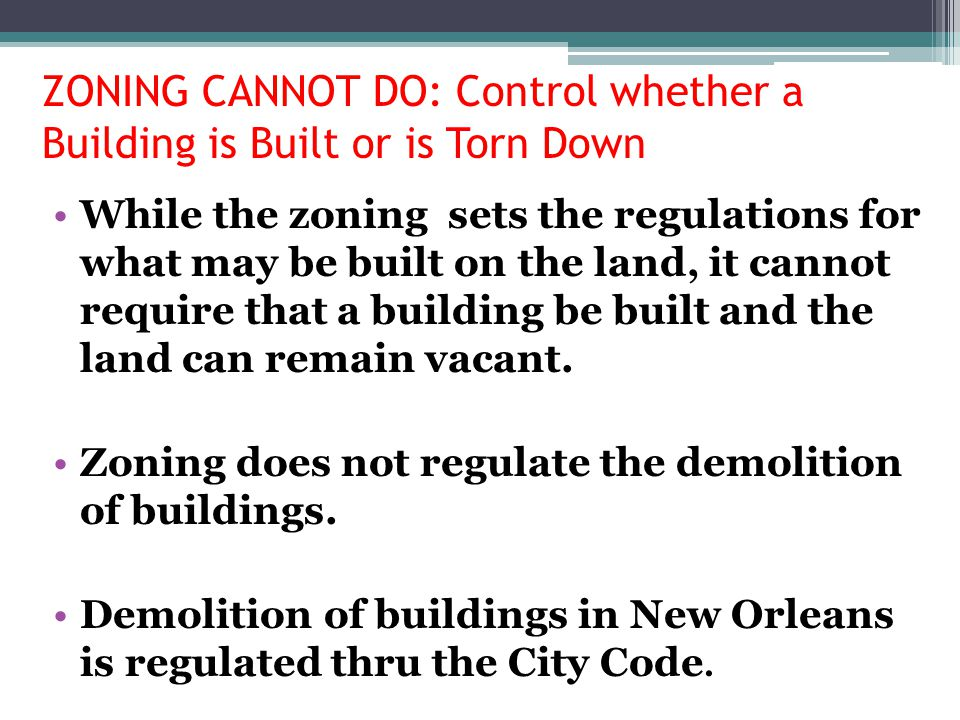 ZONING CANNOT DO: Control whether a Building is Built or is Torn Down