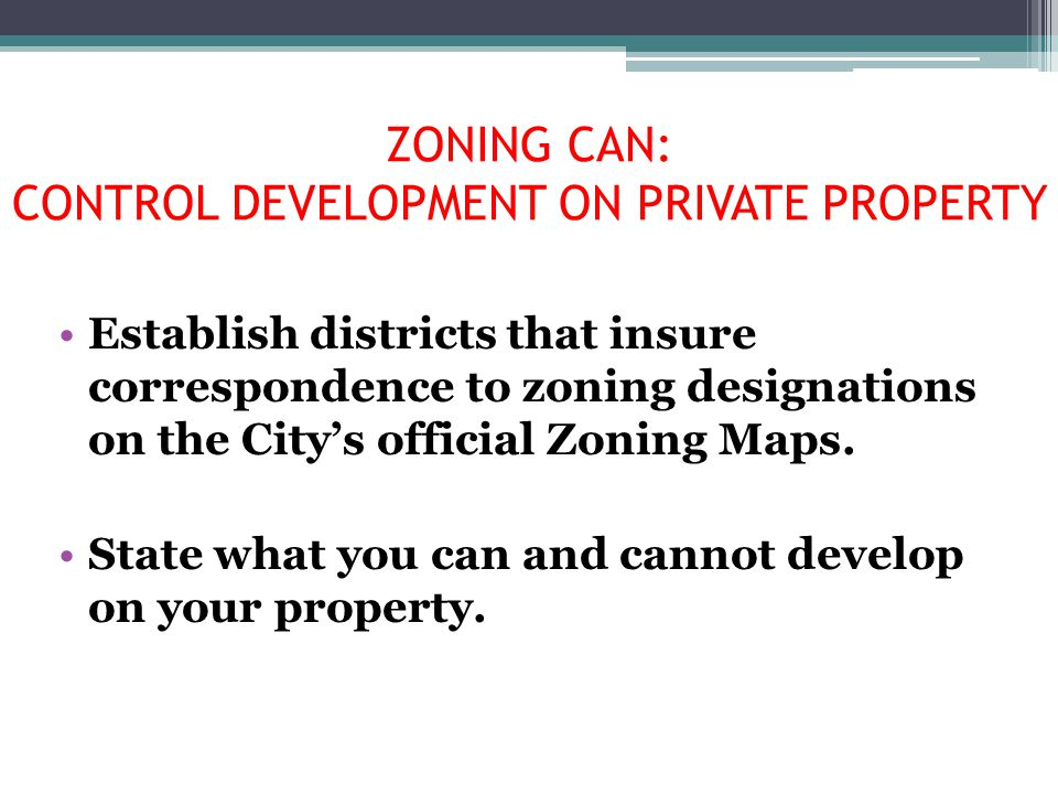 ZONING CAN: CONTROL DEVELOPMENT ON PRIVATE PROPERTY