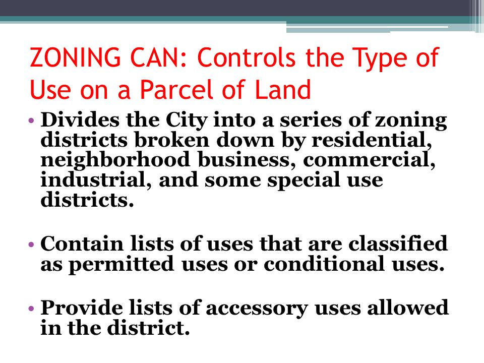 ZONING CAN: Controls the Type of Use on a Parcel of Land