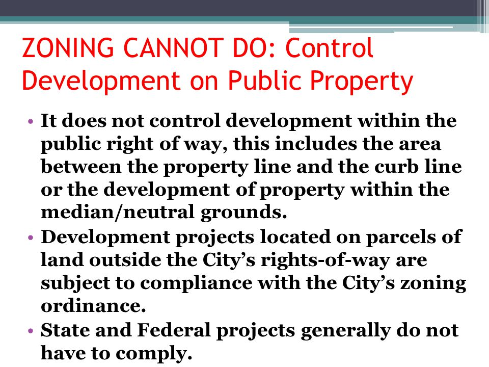 ZONING CANNOT DO: Control Development on Public Property