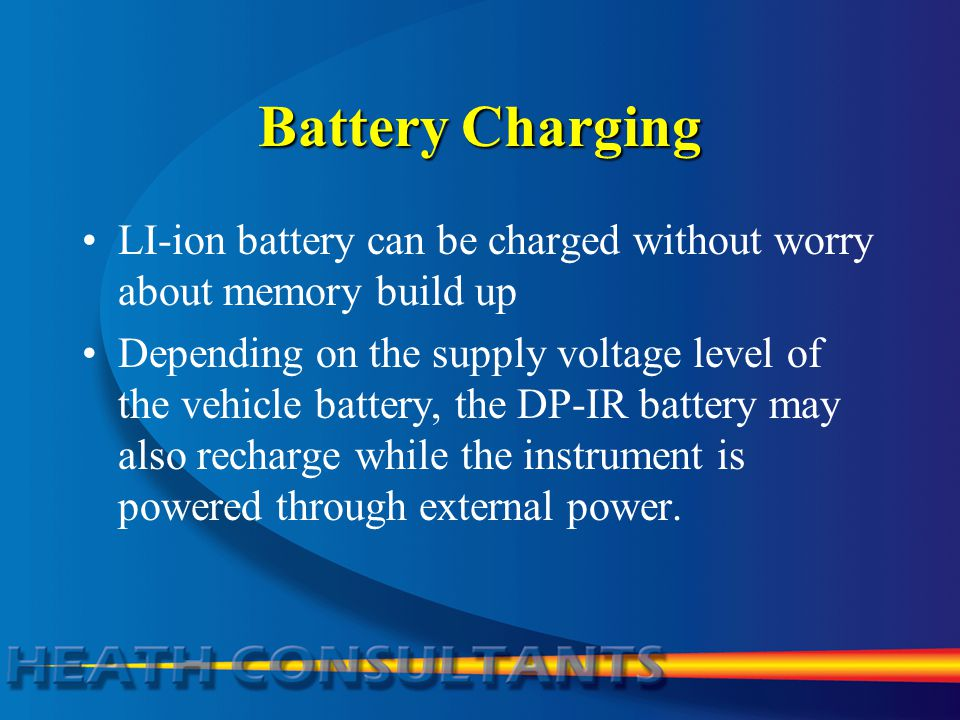Battery Charging LI-ion battery can be charged without worry about memory build up.