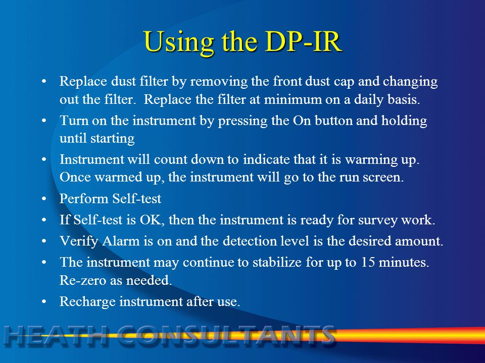 Using the DP-IR Replace dust filter by removing the front dust cap and changing out the filter. Replace the filter at minimum on a daily basis.