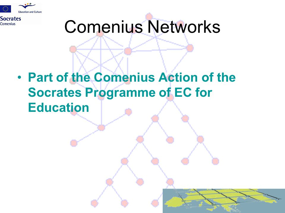 Comenius Networks Part of the Comenius Action of the Socrates Programme of EC for Education