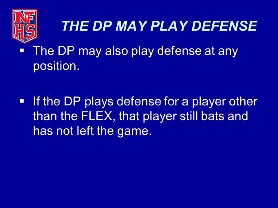 THE DP MAY PLAY DEFENSE The DP may also play defense at any position.
