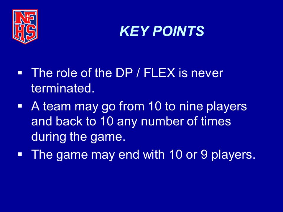 KEY POINTS The role of the DP / FLEX is never terminated.