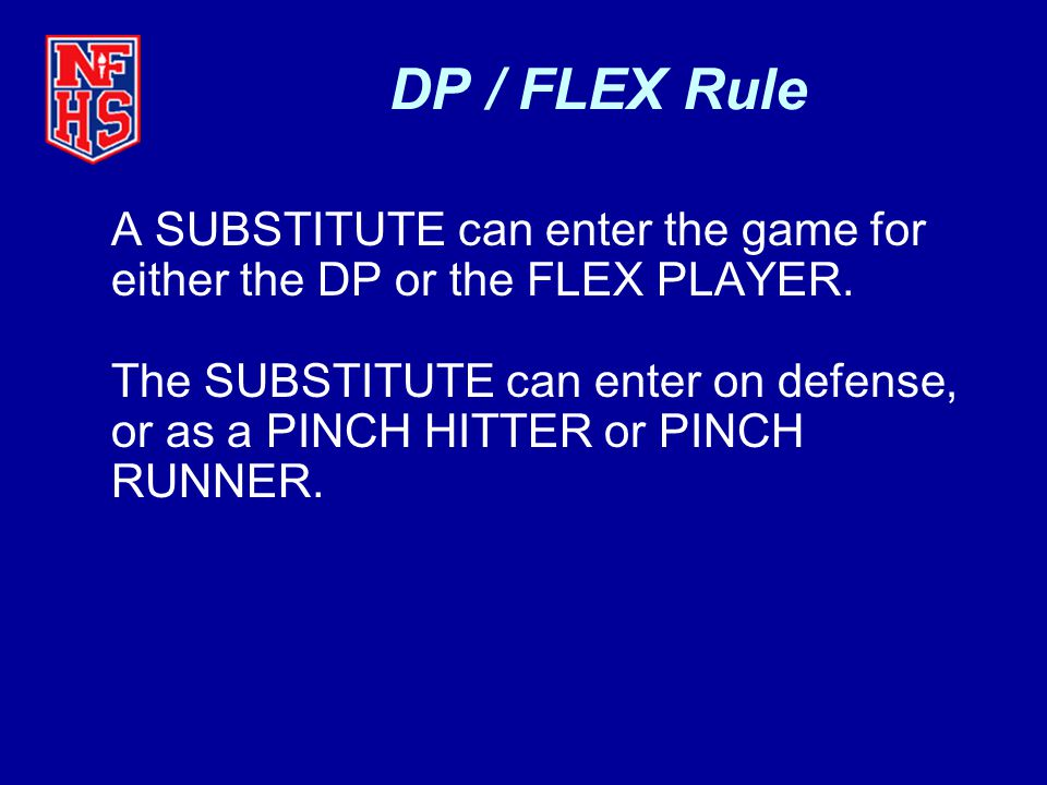 DP / FLEX Rule A SUBSTITUTE can enter the game for either the DP or the FLEX PLAYER.
