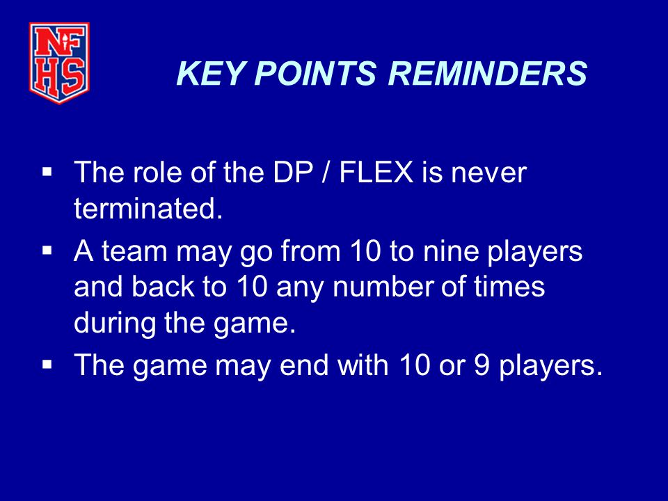 KEY POINTS REMINDERS The role of the DP / FLEX is never terminated.