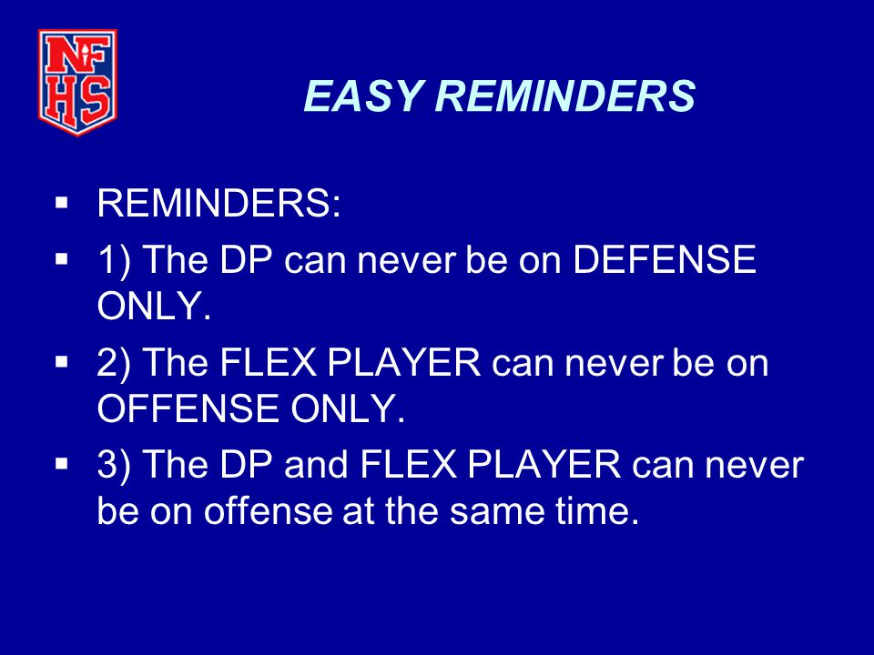 EASY REMINDERS REMINDERS: 1) The DP can never be on DEFENSE ONLY.