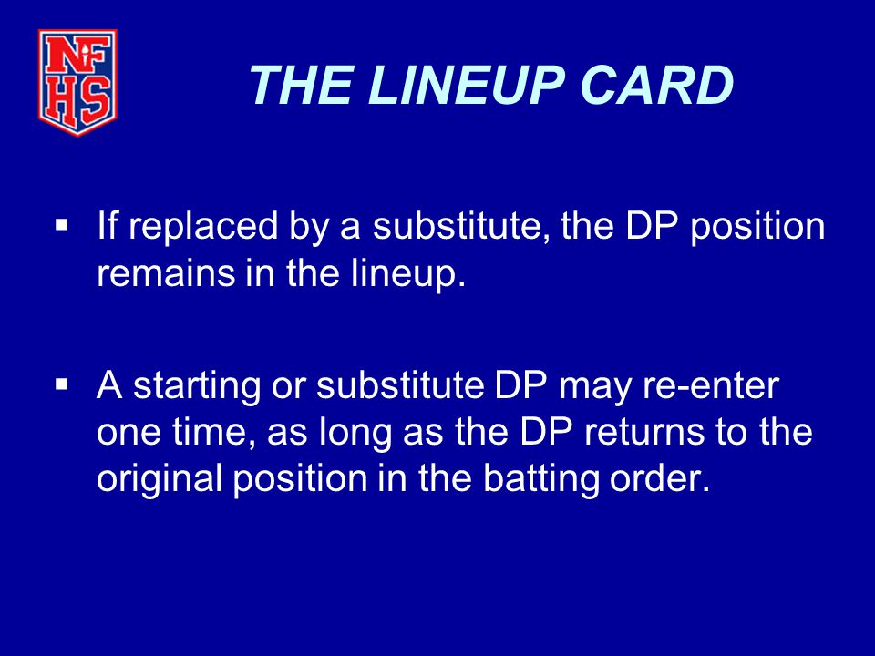 THE LINEUP CARD If replaced by a substitute, the DP position remains in the lineup.