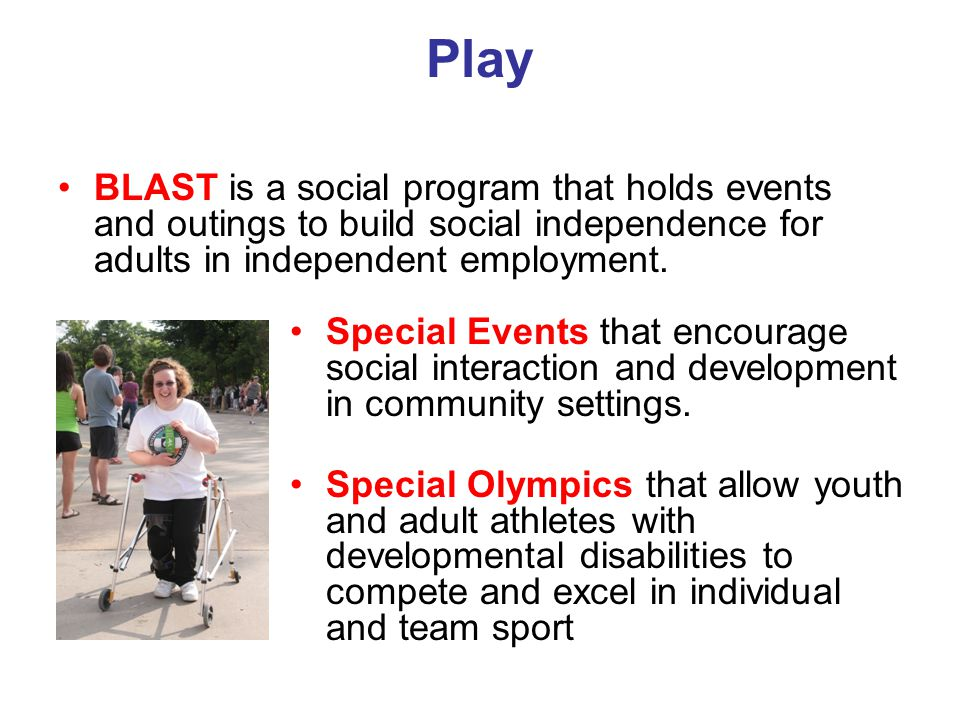Play BLAST is a social program that holds events and outings to build social independence for adults in independent employment.