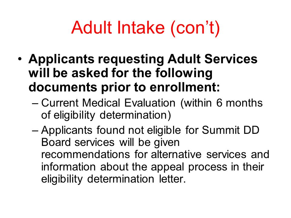 Adult Intake (con't) Applicants requesting Adult Services will be asked for the following documents prior to enrollment: