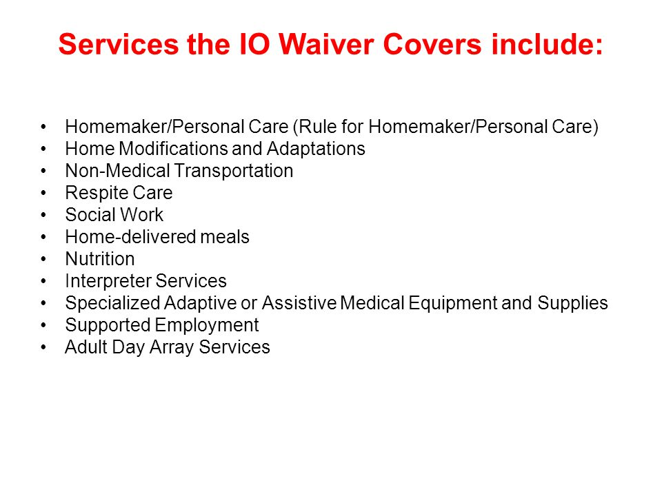Services the IO Waiver Covers include: